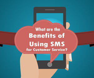 What are the Benefits of Using SMS for Customer Service1 300x250